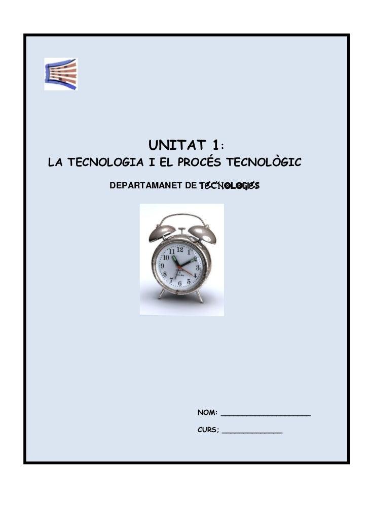 UNITAT 1:LA TECNOLOGIA I EL PROCÉS TECNOLÒGIC        DEPARTAMANET DE TECNOLOGIes                       NOM: ______________...