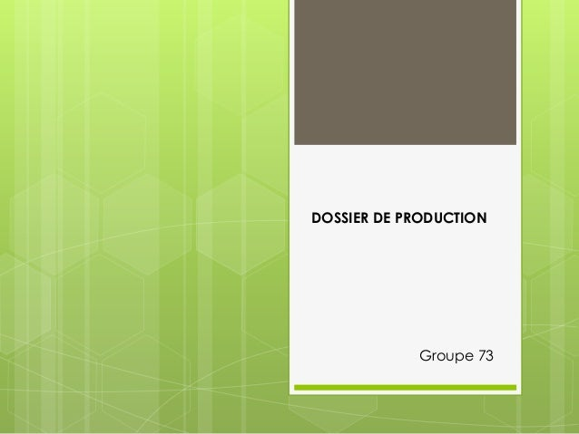 DOSSIER DE PRODUCTION  Groupe 73