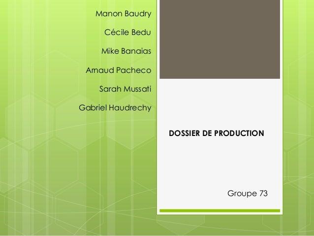 Manon Baudry Cécile Bedu Mike Banaias  Arnaud Pacheco Sarah Mussati Gabriel Haudrechy DOSSIER DE PRODUCTION  Groupe 73