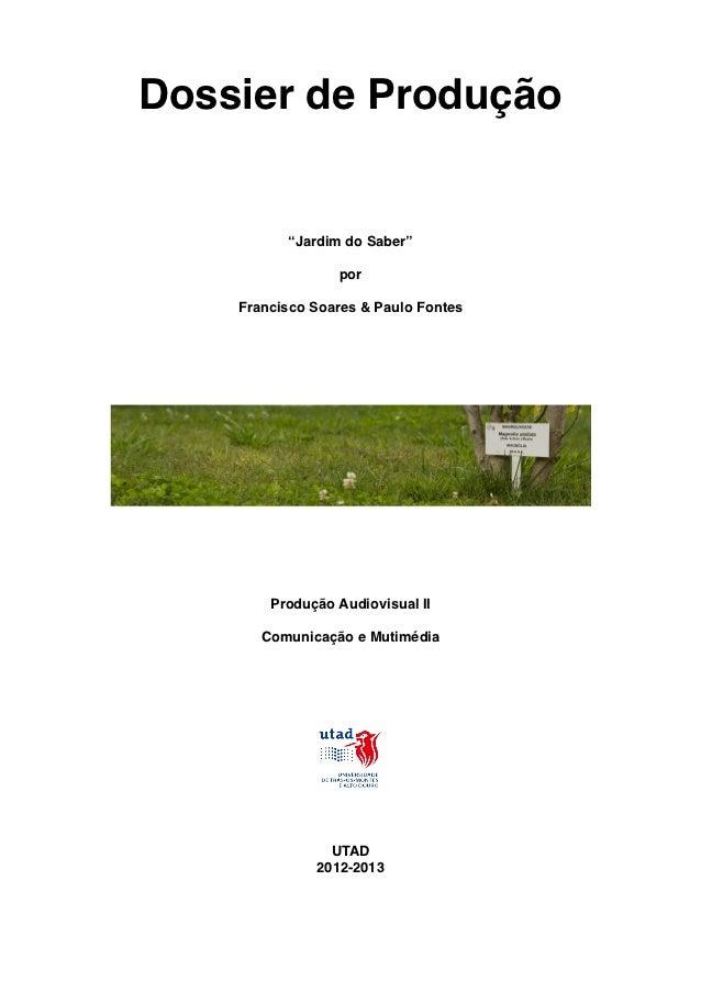 """Dossier de Produção          """"Jardim do Saber""""                 por    Francisco Soares & Paulo Fontes        Produção Audi..."""