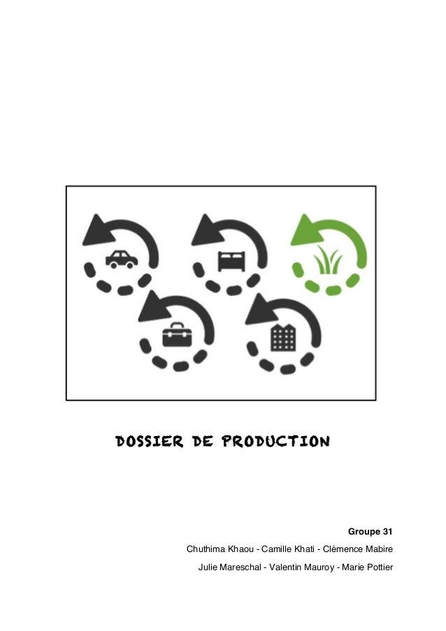 DOSSIER DE PRODUCTION  Groupe 31  Chuthima Khaou - Camille Khati - Clémence Mabire  Julie Mareschal - Valentin Mauroy - Ma...