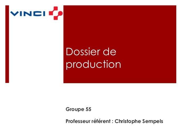 Dossier de production  Groupe 55 Professeur référent : Christophe Sempels