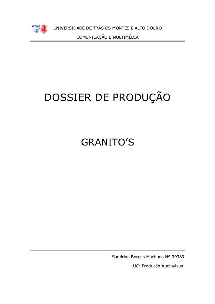 UNIVERSIDADE DE TRÁS OS MONTES E ALTO DOURO          COMUNICAÇÃO E MULTIMÉDIADOSSIER DE PRODUÇÃO           GRANITO'S      ...