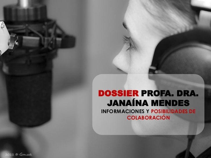 DOSSIER PROFA. DRA. JANAÍNA MENDESINFORMACIONES Y POSIBILIDADES DE       COLABORACIÓN