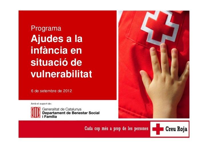 Ajudes a la infància en situació de vulnerabilitatProgramaAjudes a lainfància ensituació devulnerabilitat6 de setembre de ...
