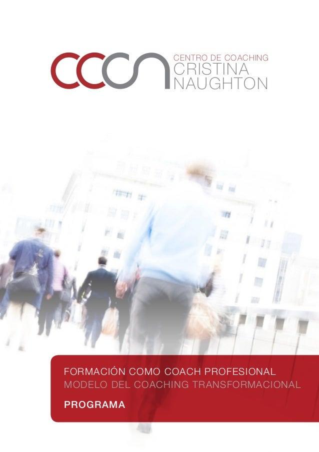COA C H ANSF O RMACIONAL CERTIFIC ADO CRISTINA NAUGHTON CENTRO DE COACHING FORMACIÓN COMO COACH PROFESIONAL Modelo del Coa...