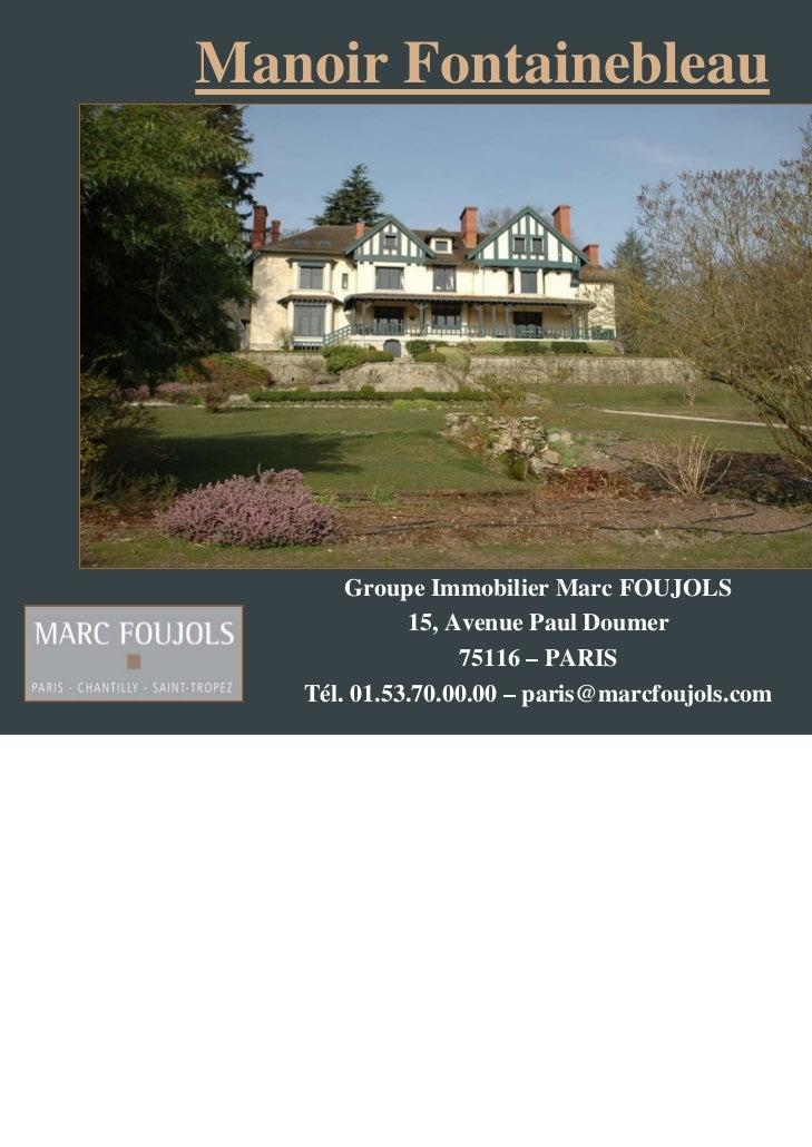 Manoir Fontainebleau       Groupe Immobilier Marc FOUJOLS             15, Avenue Paul Doumer                  75116 – PARI...