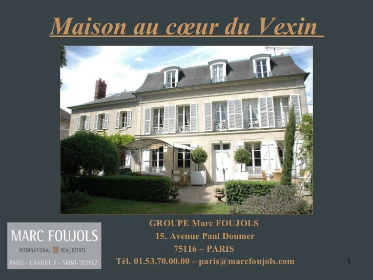 Maison au cœur du Vexin   <ul><li>GROUPE Marc FOUJOLS  </li></ul><ul><li>15, Avenue Paul Doumer </li></ul><ul><li>75116 – ...