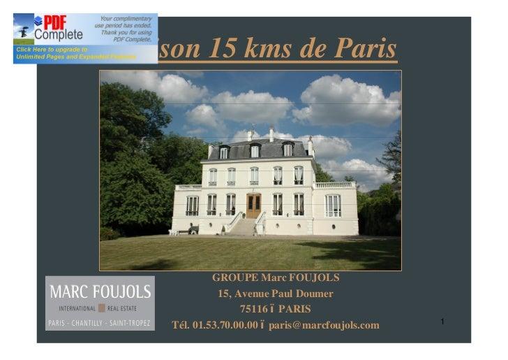 Maison 15 kms de Paris             GROUPE Marc FOUJOLS              15, Avenue Paul Doumer                   75116 PARIS  ...