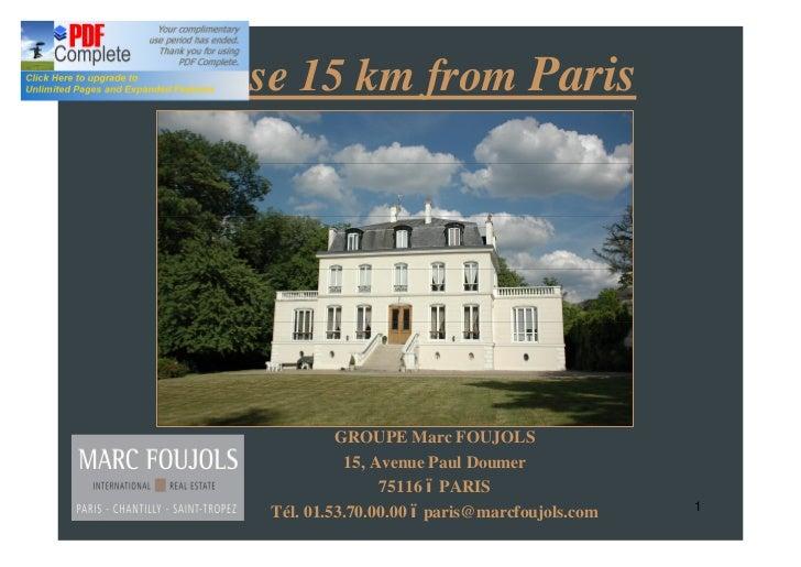 House 15 km from Paris             GROUPE Marc FOUJOLS              15, Avenue Paul Doumer                   75116 PARIS  ...