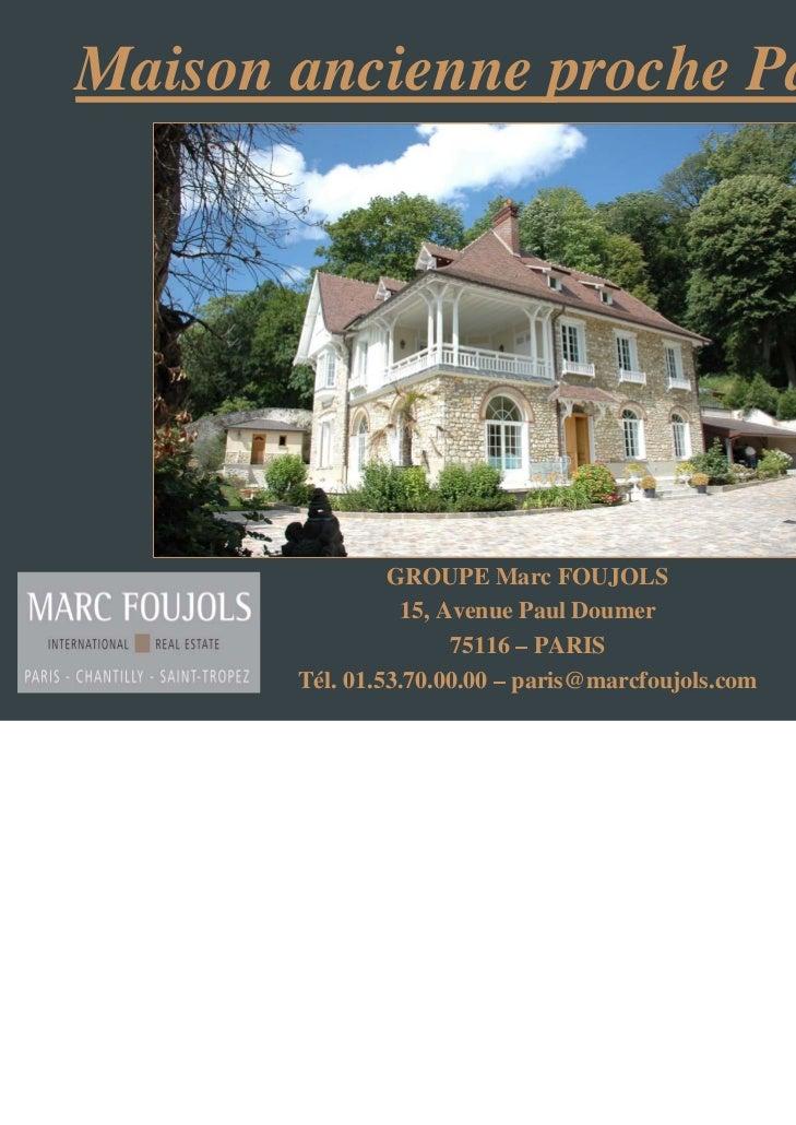 Maison ancienne proche Paris                GROUPE Marc FOUJOLS                 15, Avenue Paul Doumer                    ...