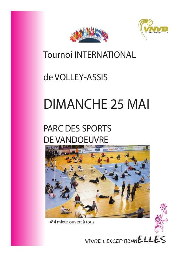 VIVRE L'EXCEPTIONNELLES Tournoi INTERNATIONAL de VOLLEY-ASSIS DIMANCHE 25 MAI PARC DES SPORTS DE VANDOEUVRE 4*4 mixte,ouve...
