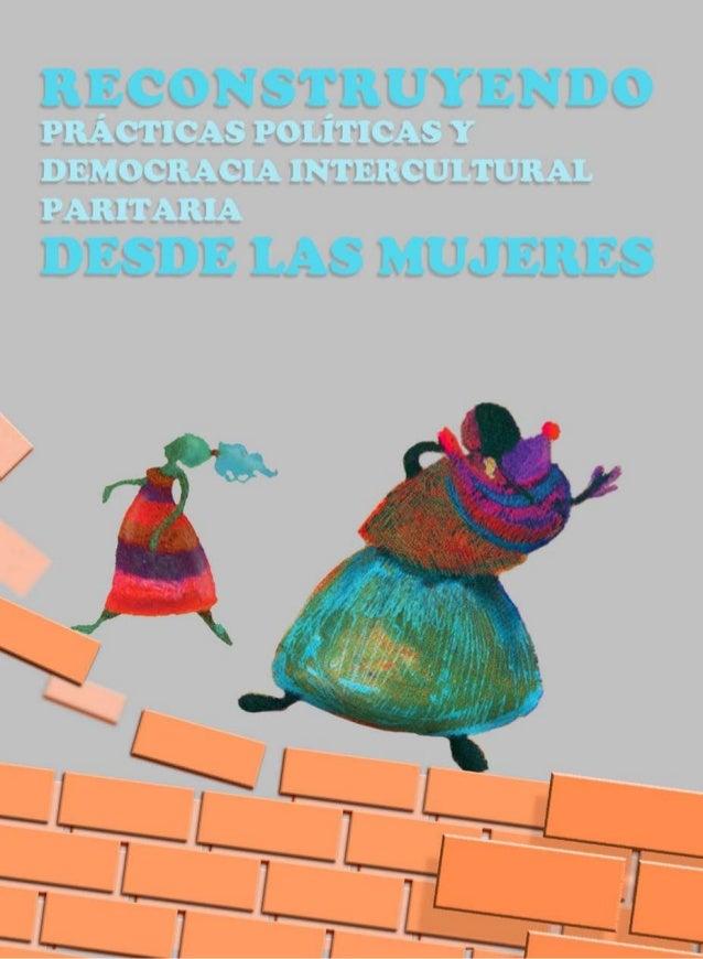 Colectivo Cabildeo 2010 - 2011 DOSSIER RECONSTRUYENDO PRÁCTICAS POLÍTICAS Y DEMOCRACIA INTERCULTURAL PARITARIA DESDE LAS M...