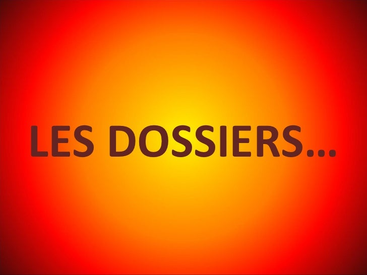 LES   DOSSIERS…