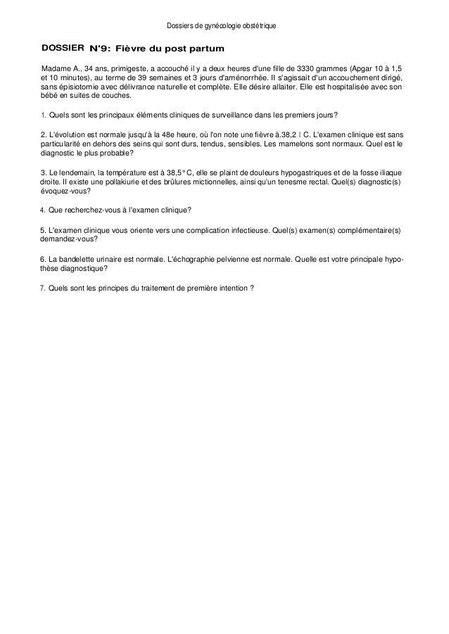 Dossiers de gynécologie obstétrique DOSSIER N'9: Fièvre du post partum Madame A., 34 ans, primigeste, a accouché il y a de...