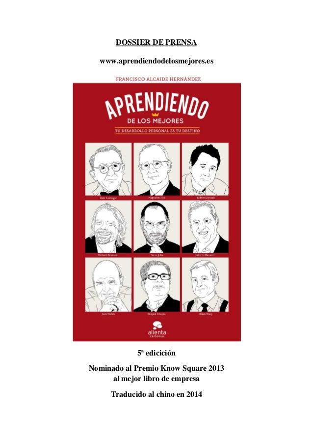 DOSSIER DE PRENSA  www.aprendiendodelosmejores.es  5ª edicición  Nominado al Premio Know Square 2013  al mejor libro de em...
