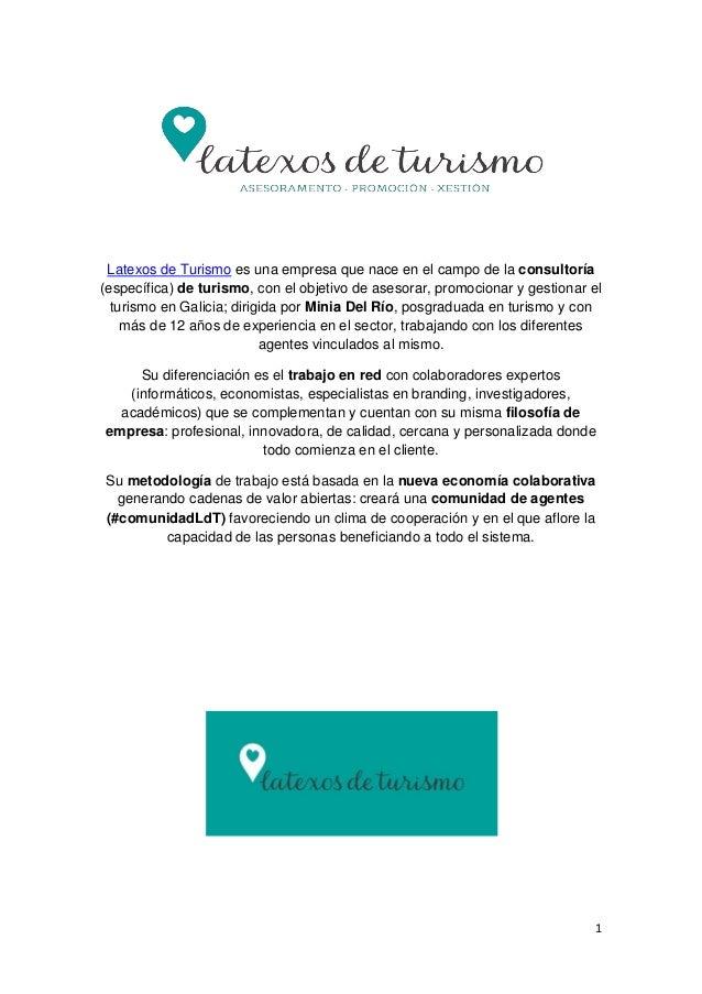 1 Latexos de Turismo es una empresa que nace en el campo de la consultoría (específica) de turismo, con el objetivo de ase...