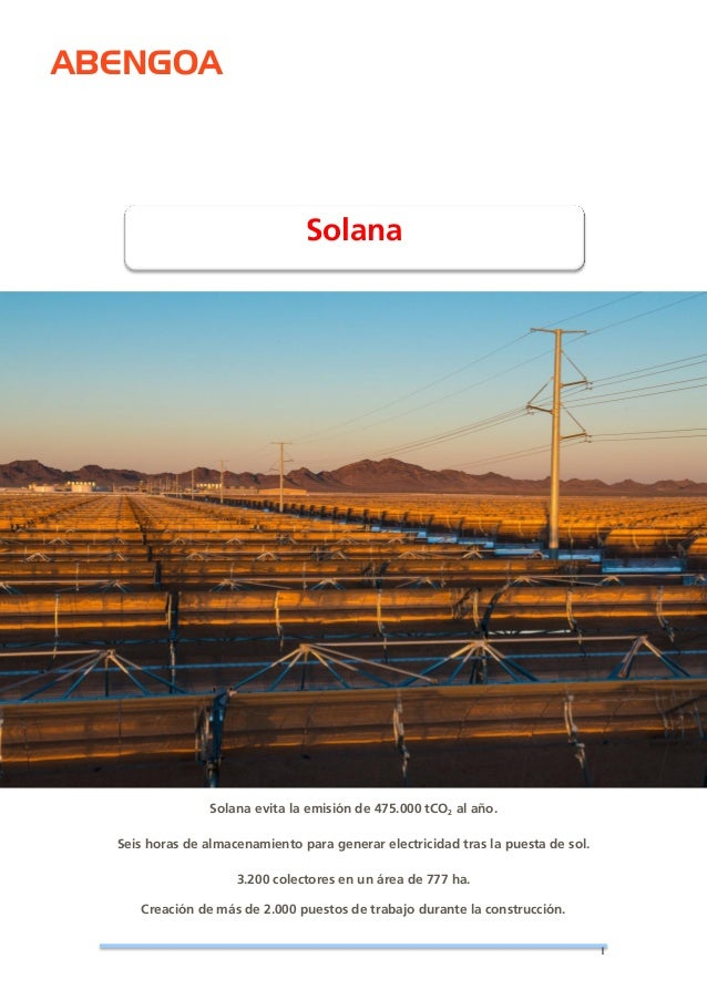 ABENGOA  1  Solana evita la emisión de 475.000 tCO2 al año. Seis horas de almacenamiento para generar electricidad tras la...