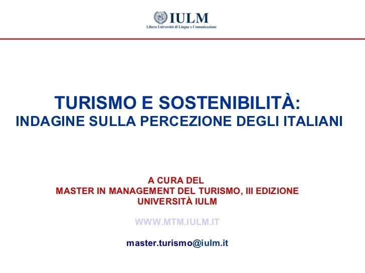 <ul><li>TURISMO E SOSTENIBILITÀ: </li></ul><ul><li>INDAGINE SULLA PERCEZIONE DEGLI ITALIANI </li></ul><ul><li>A CURA DEL  ...