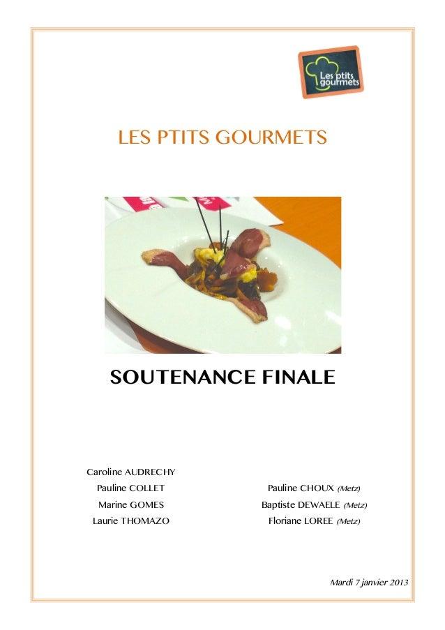 LES PTITS GOURMETS    SOUTENANCE FINALECaroline AUDRECHY Pauline COLLET      Pauline CHOUX (Metz)  Marine GOMES      Bapti...