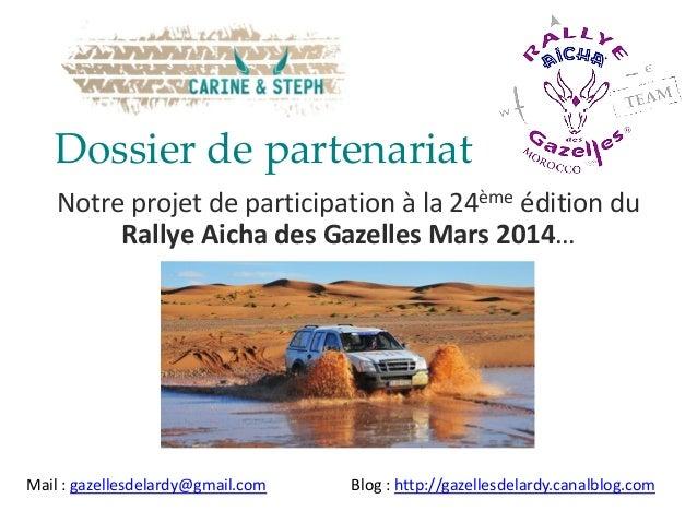 Dossier de partenariatNotre projet de participation à la 24ème édition duRallye Aicha des Gazelles Mars 2014…Mail : gazell...