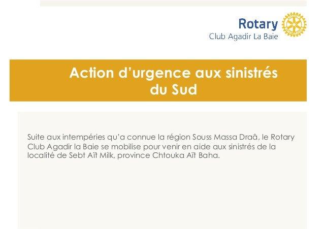 Action d'urgence aux sinistrés  du Sud  Suite aux intempéries qu'a connue la région Souss Massa Draâ, le Rotary  Club Agad...