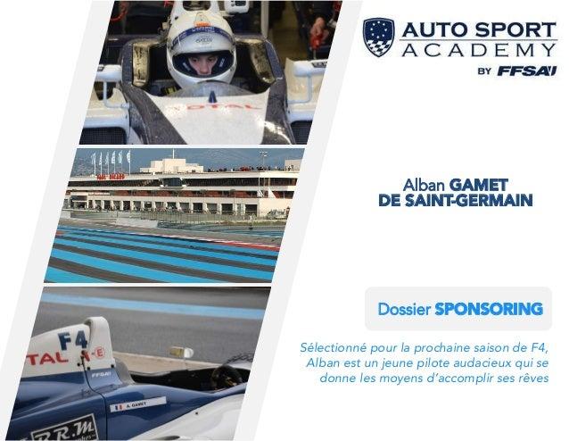 DE SAINT-GERMAIN Alban GAMET Dossier SPONSORING Sélectionné pour la prochaine saison de F4, Alban est un jeune pilote auda...