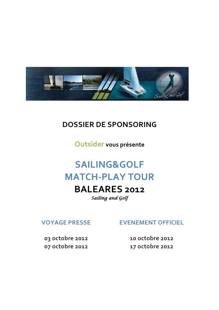 DOSSIER DE SPONSORING          Outsider vous présente        SAILING&GOLF       MATCH-PLAY TOUR        BALEARES 2012      ...