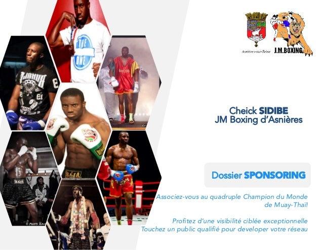 JM Boxing d'Asnières Cheick SIDIBE Dossier SPONSORING Associez-vous au quadruple Champion du Monde  de Muay-Thaï!   Profit...