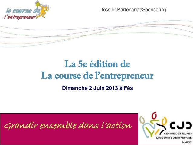 EVENEMENTS Juin 2010Course de l'entrepreneurDimanche 2 Juin 2013 à FèsLa 5e édition deLa course de l'entrepreneurGrandir e...