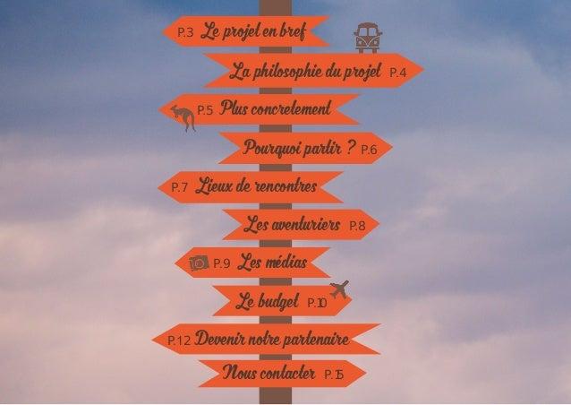 P.3 Le projet en bref La philosophie du projet P.4 P.5 Plus concretement Pourquoi partir ? P.6 P.7 Lieux de rencontres Les...