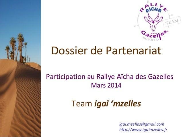 Dossier de PartenariatParticipation au Rallye Aïcha des Gazelles              Mars 2014        Team igaï 'mzelles         ...