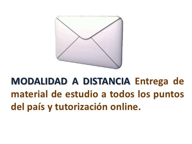 MODALIDAD A DISTANCIA Entrega de material de estudio a todos los puntos del país y tutorización online.<br />