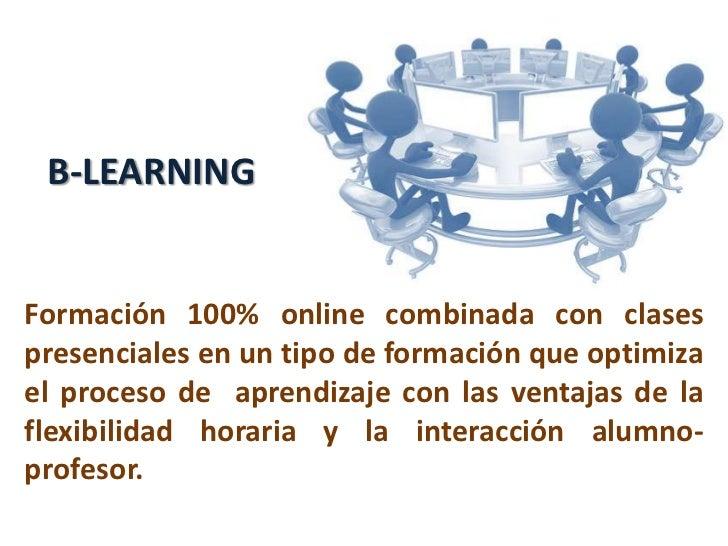 B-LEARNING<br />Formación 100% online combinada con clases presenciales en un tipo de formación que optimiza el proceso de...