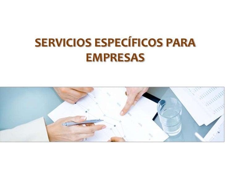 SERVICIOS ESPECÍFICOS PARA EMPRESAS<br />