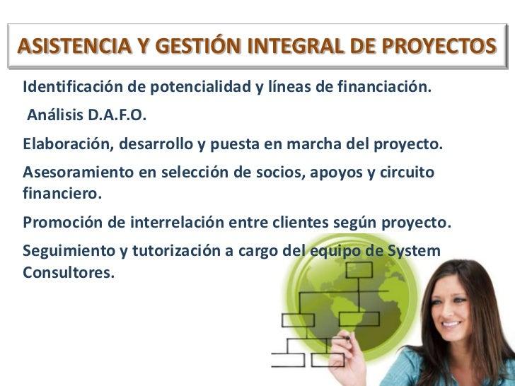 ASISTENCIA Y GESTIÓN INTEGRAL DE PROYECTOS<br />Identificación de potencialidad y líneas de financiación.<br /> Análisis D...