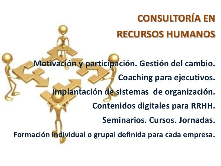 CONSULTORÍA EN <br />RECURSOS HUMANOS<br />Motivación y participación. Gestión del cambio.<br />Coaching para ejecutivos.<...