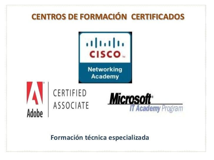 CENTROS DE FORMACIÓN  CERTIFICADOS <br />Formación técnica especializada<br />