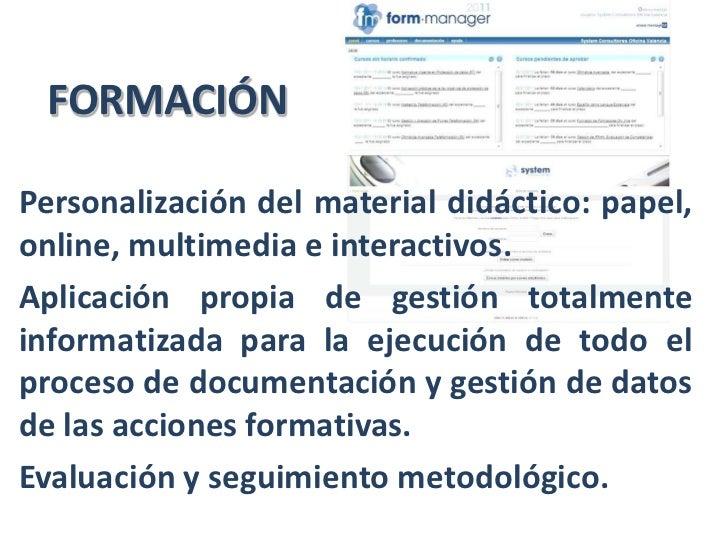 FORMACIÓN <br />Personalización del material didáctico: papel, online, multimedia e interactivos.<br />Aplicación propia d...
