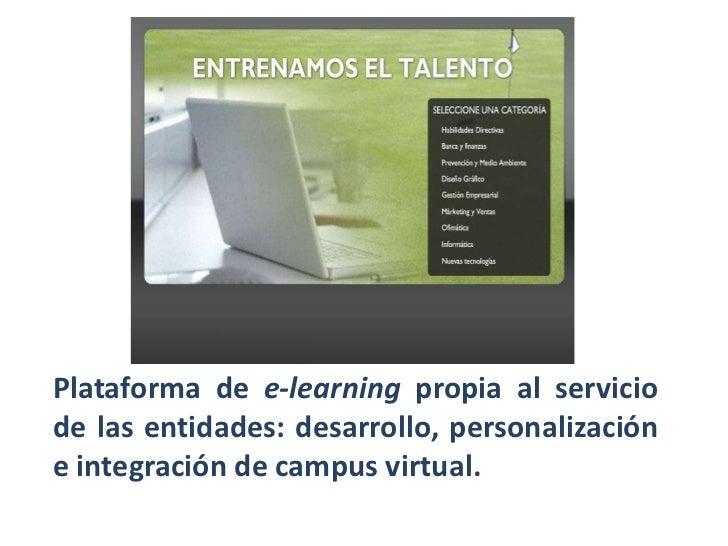 Plataforma de e-learning propia al servicio de las entidades: desarrollo, personalización e integración de campus virtual....