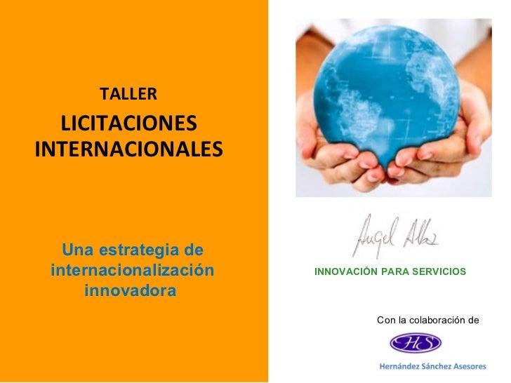TALLER  LICITACIONESINTERNACIONALES   Una estrategia de internacionalización   INNOVACIÓN PARA SERVICIOS     innovadora   ...