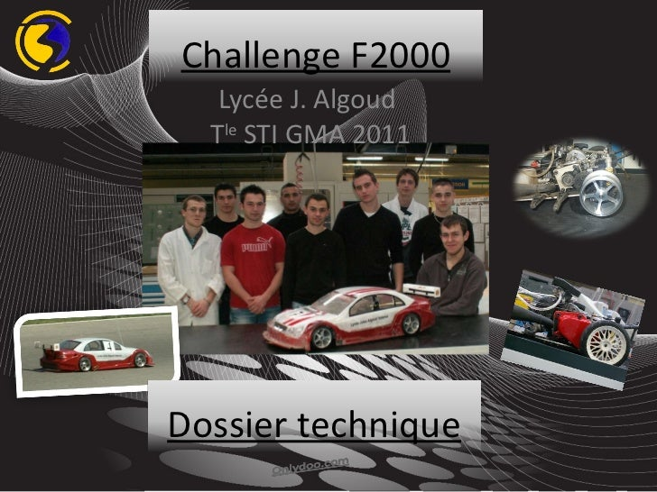 Lycée J. Algoud  T le  STI GMA 2011 Challenge F2000 Dossier technique