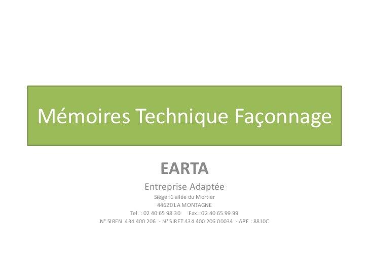 Mémoires Technique Façonnage<br />EARTA  <br />Entreprise Adaptée<br />Siège :1 allée du Mortier <br />44620 LA MONTAGNE<b...