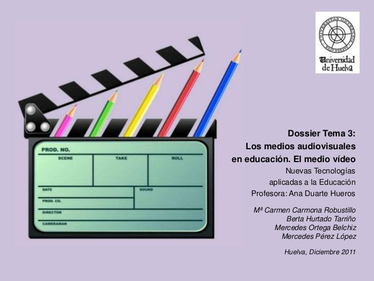 Dossier Tema 3:   Los medios audiovisualesen educación. El medio vídeo              Nuevas Tecnologías         aplicadas a...