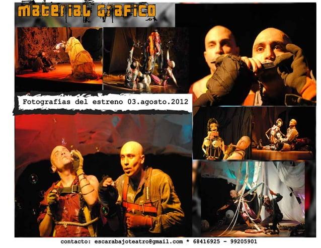 material grafico Fotografías del estreno 03.agosto.2012 contacto: escarabajoteatro@gmail.com * 68416925 - 99205901