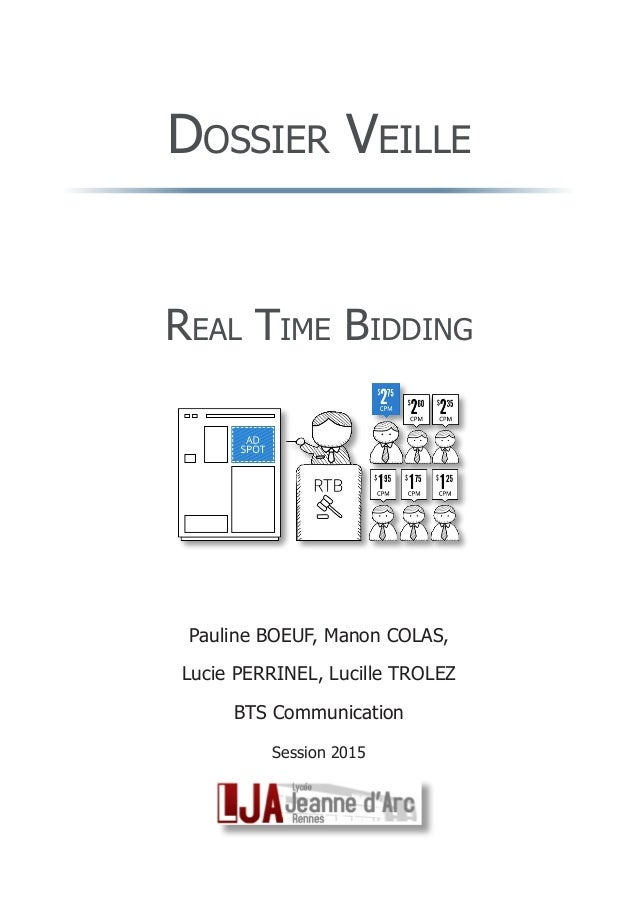 Dossier Veille Real Time Bidding Pauline BOEUF, Manon COLAS, Lucie PERRINEL, Lucille TROLEZ BTS Communication Session 2015