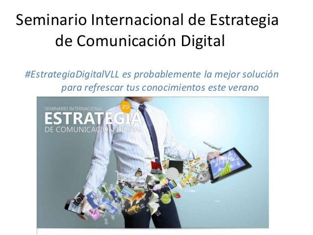 Seminario Internacional de Estrategia de Comunicación Digital #EstrategiaDigitalVLL es probablemente la mejor solución par...