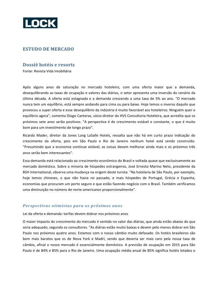 ESTUDO DE MERCADODossiê hotéis e resortsFonte: Revista Vida ImobiliáriaApós alguns anos de saturação no mercado hoteleiro,...