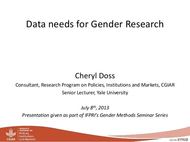 Data needs for Gender Research  Cheryl Doss  Consultant, Research Program on Policies, Institutions and Markets, CGIAR  Se...