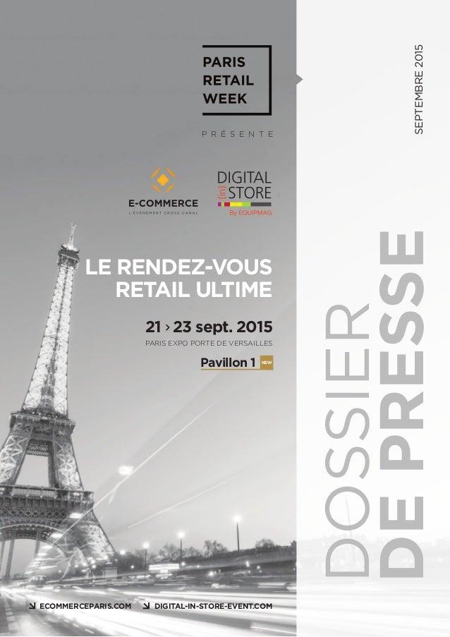 P R É S E N T E ECOMMERCEPARIS.COM DIGITAL-IN-STORE-EVENT.COM LE RENDEZ-VOUS RETAIL ULTIME 21 23 sept. 2015 Pavillon 1 PAR...